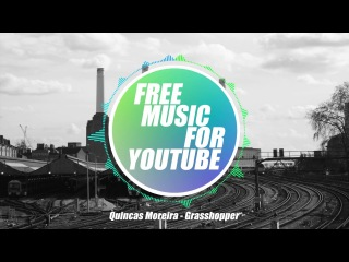[ Free music for youtube ] Quincas Moreira - Grasshopper