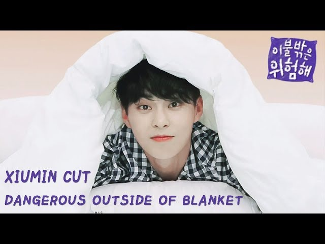 EXOs Xiumin Compilation From Dangerous Outside of Blanket (이불 밖은 위험해 시우민 컷 모아보기)