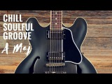 Chill Soulful Groove  Guitar Backing Track Jam in A