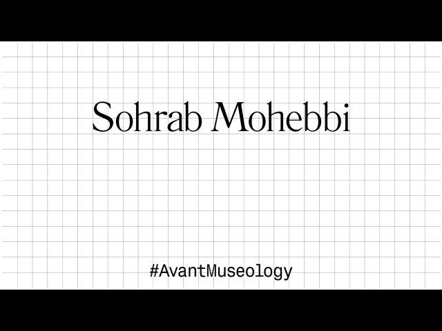 Avant Museology: Sohrab Mohebbi