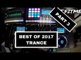 Best Of 2017 Trance Music Mix #76 Mixed By DJ FITME (Pioneer NXS2)