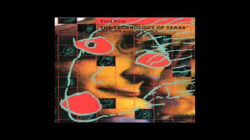 Fred Frith - The Technology of Tears