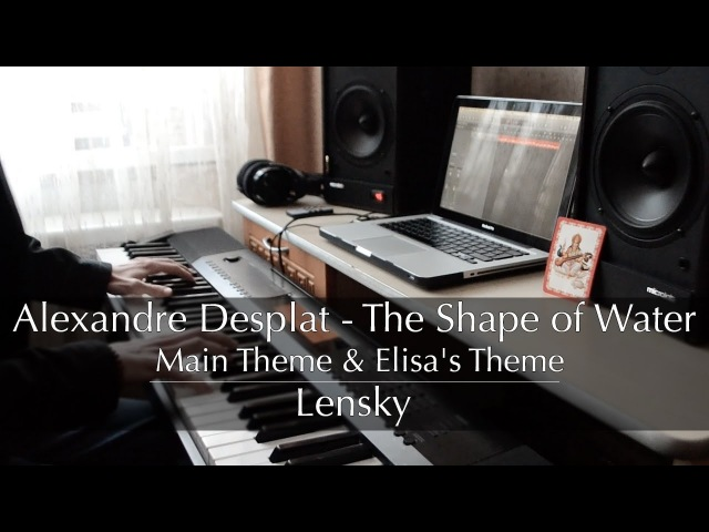 Lensky - The Shape of Water by Alexandre Desplat (Main Theme Elisa's Theme piano cover)