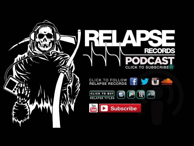 Relapse Records Podcast 33 Featuring TORCHE - April 2015