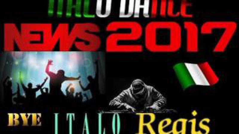 Italo Dance *News 2017* Bye Italo Regis