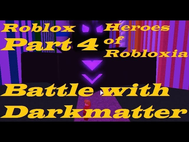 ROBLOX. Heroes of Robloxia. Part 4. Battle with Darkmatter