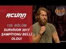 Survivor 2017'nin Şampiyonu O İsim Oldu! | BÜYÜK FİNAL I Bölüm 129 | Survivor 2017