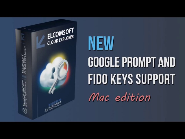 Google Prompt FIDO Keys are supported in Elcomsoft Cloud Explorer for macOs Windows