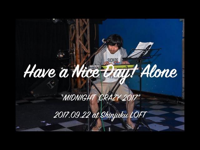 2017 09 22 Have a Nice Day Alone 浅見北斗 at 新宿LOFT MIDNIGHT CRAZY 2017