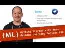 Getting Started with Weka - Machine Learning Recipes 10