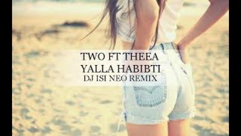 TWO ft Theea - Yalla Habibti (Dj isi Neo Remix)