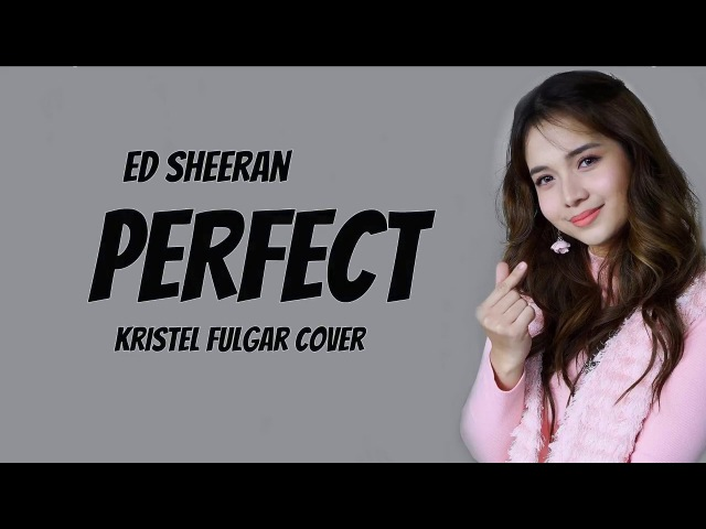 Kristel Fulgar Perfect ED Sheeran Lyrics