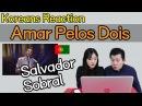 Salvador Sobral Amar Pelos Dois Reaction Koreans React Hoontamin