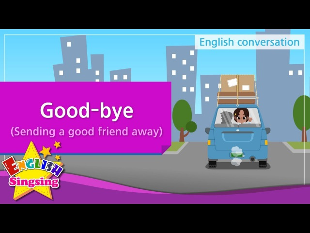 13 Good bye Sending a good friend away Educational video for Kids
