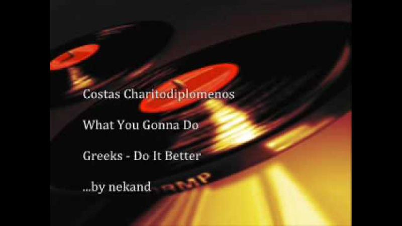 Costas Charitodiplomenos - What You Gonna Do
