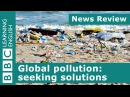BBC News Review: Global pollution: seeking solutions