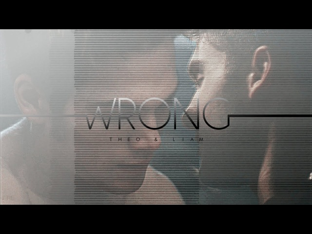Theo Liam ❖ Wrong