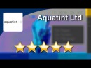 Aquatint Ltd London Superb 5 Star Review by Ralph B.