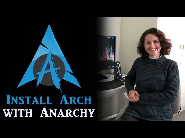 Mum Installs Arch Linux With Anarchy 1.0.0 (2018)