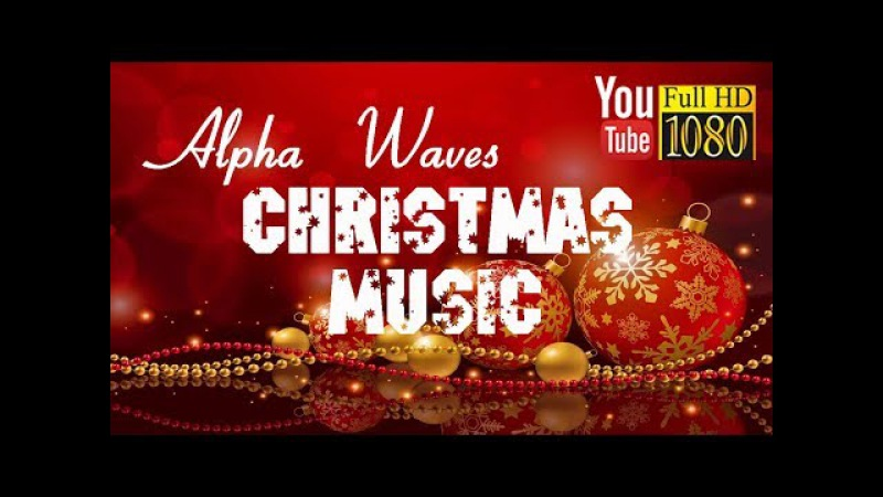 30 min 🎄 Alpha Waves 🎄 Joyful Christmas Happy New Year Music 2018 🎄 Relaxing Music for Merry Xmas