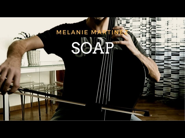Melanie Martinez - Soap for cello (COVER) SPECIAL EDITION ! 🎂 One year of covers