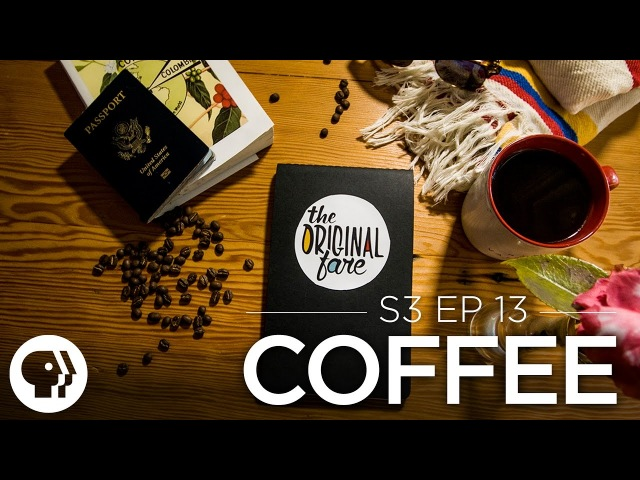 The Story of Coffee FULL EPISODE Original Fare PBS Food