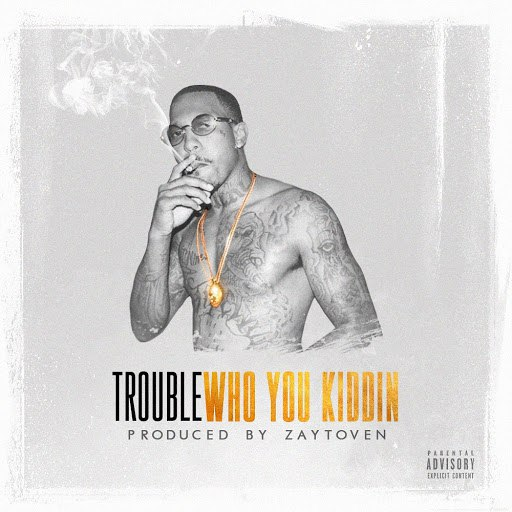 Trouble альбом Who You Kiddin