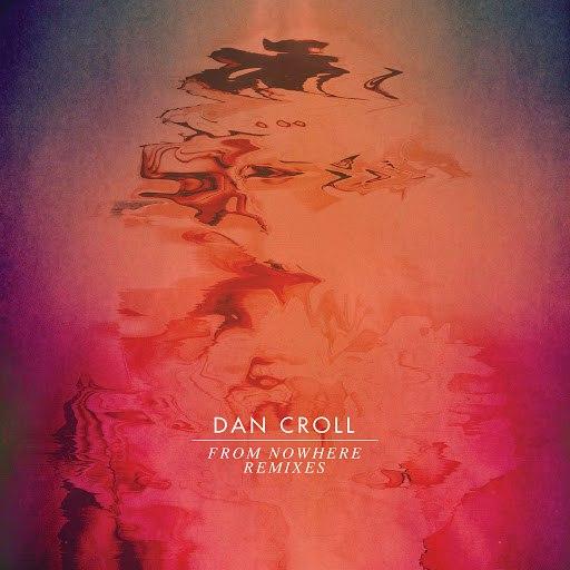 Dan Croll альбом From Nowhere (Remixes)