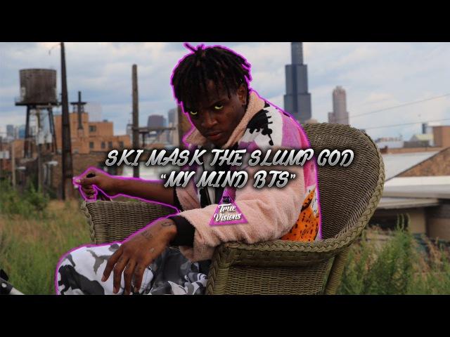 Ski Mask The Slump God - My Mind BTS | Shot by @X7True
