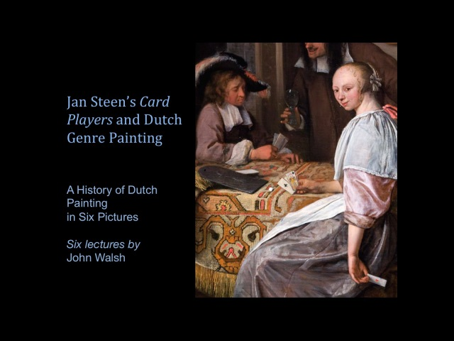Lecture 2: Jan Steen's Card Players and Dutch Genre Painting