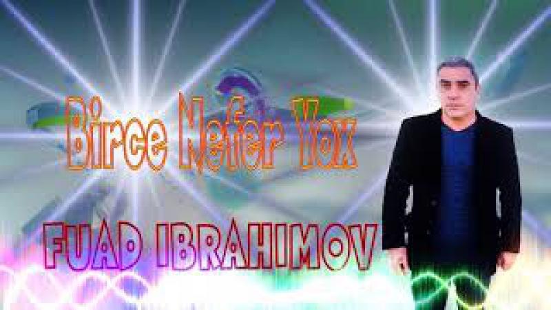 Fuad Ibrahimov Birce Nefer Yox