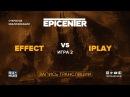 Effect vs iPlay EPICENTER XL Open game 2 Lum1Sit Autodestruction