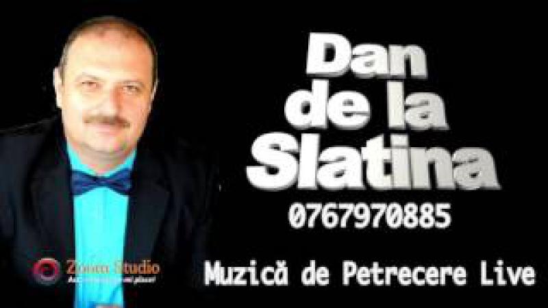Dan de la Slatina - Super Muzica de Petrecere, Cel Mai Frumos Colaj