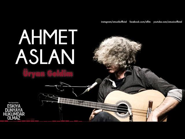 Ahmet Aslan - Üryan Geldim [ Eşkıya Dünyaya Hükümdar Olmaz © 2018 Z Müzik ]