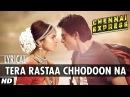 Tera Rastaa Chhodoon Na Lyrical Video Chennai Express Shahrukh Khan Deepika Padukone