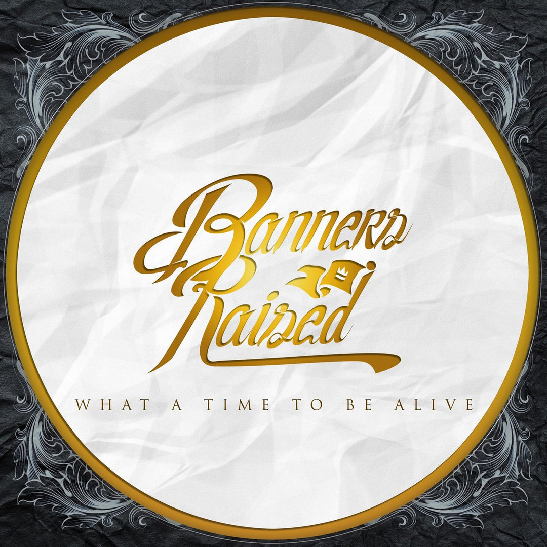 Banners Raised - What a Time to Be Alive [EP] (2017)