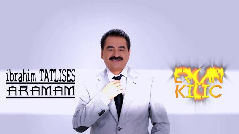 İbrahim TATLISES - Aramam ( Dj Erkan KILIÇ Remix ) 2017.mp4