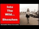 Into The Wild... Shenzhen - Intermediate Chinese Conversation With Pinyin Subtitles