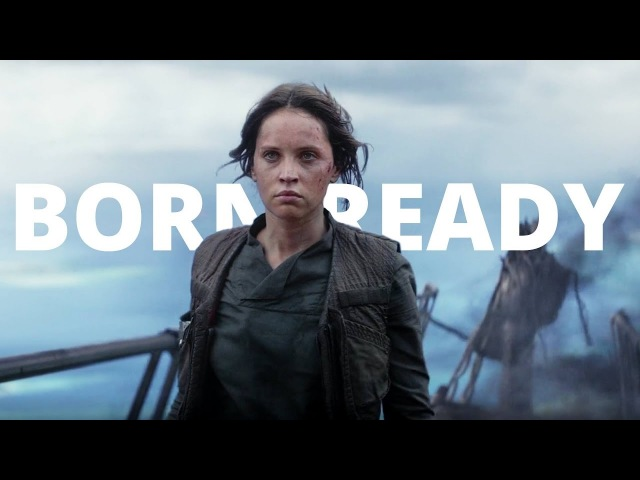 Rogue One - Jyn Erso - Born Ready