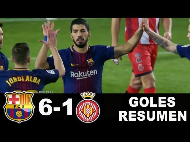 Barcelona vs Girona 6 1 RESUMEN GOLES HIGHLIGHTS La Liga Santander 24 02 2018 HD