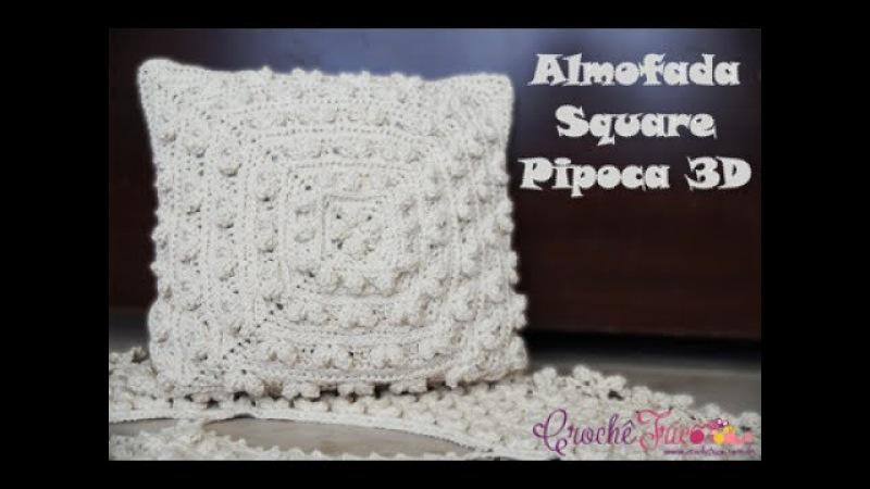 Almofada Square Pipoca 3D - Versão Destras - Professora Ivy (Crochê Tricô)