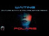 Polaris - Waiting (Future Synth &amp Polaris Space Remix)