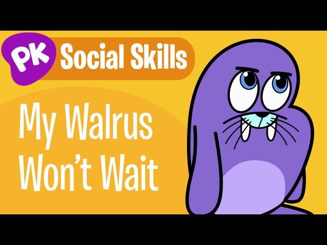 My Walrus Doesnt Want to Wait! Social Skills songs for kids, learning songs for kids from PlayKids