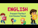 English Present Perfect Continuous Tense