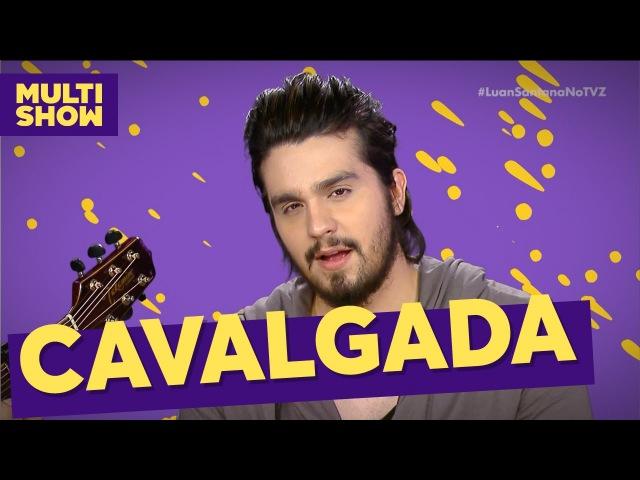 Cavalgada | Luan Santana | TVZ Ao Vivo | Multishow