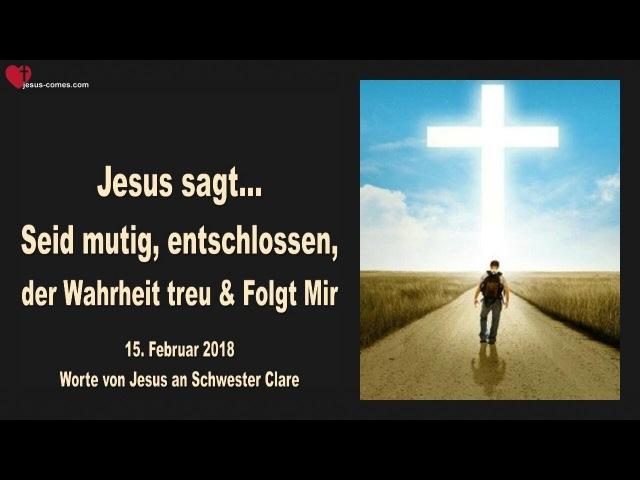 SEID MUTIG, ENTSCHLOSSEN, DER WAHRHEIT TREU FOLGT MIR ❤️ Liebesbrief von Jesus