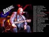 B. B. King Greatest Hits Blues - The Best Of B. B. King Playlist 2018 NEW