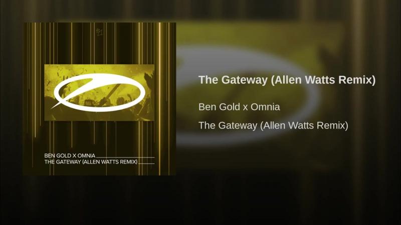 Ben Gold Omnia - The Gateway (Allen Watts Remix)