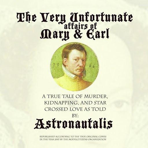Astronautalis альбом The Very Unfortunate Affairs of Mary & Earl
