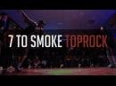 7 To Smoke TOPROCK   BOOMBOX   OHANA Creative Video